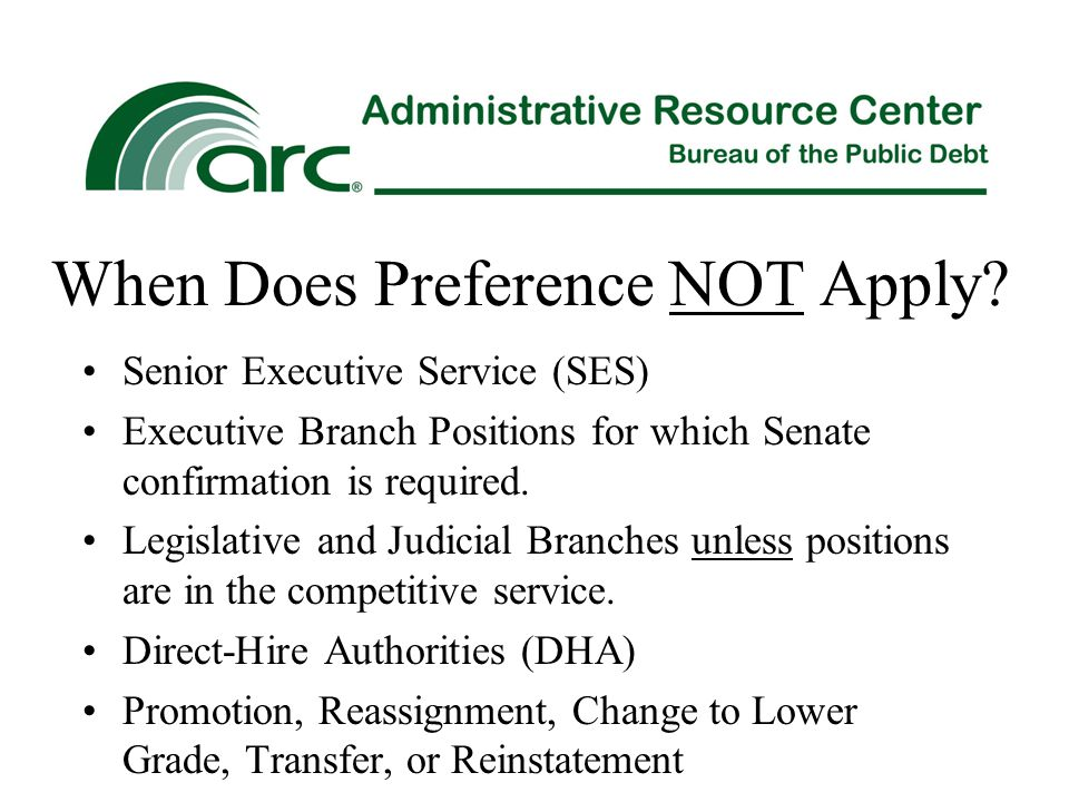 When Does Preference NOT Apply? Senior Executive Service (SES) Executive Branch Positions for which Senate confirmation is required. Legislative and J