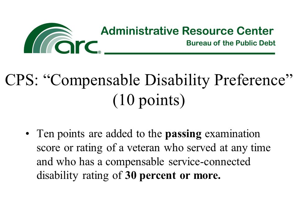 "CPS: ""Compensable Disability Preference"" (10 points) Ten points are added to the passing examination score or rating of a veteran who served at any ti"