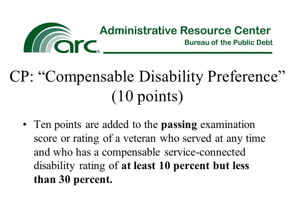 "CP: ""Compensable Disability Preference"" (10 points) Ten points are added to the passing examination score or rating of a veteran who served at any tim"