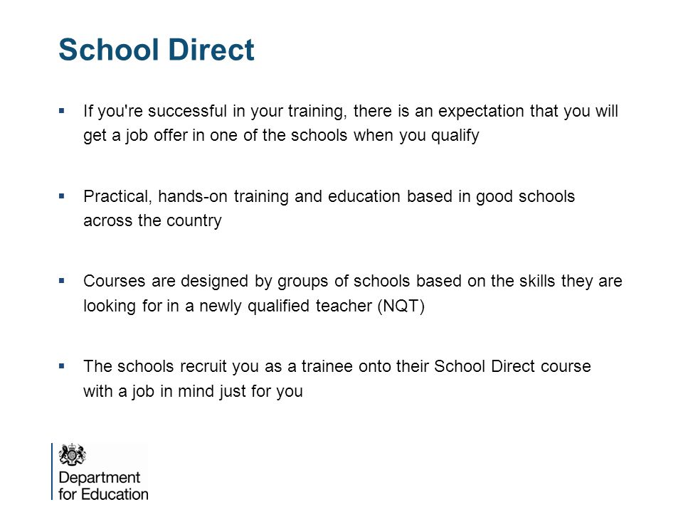 School Direct  If you're successful in your training, there is an expectation that you will get a job offer in one of the schools when you qualify 