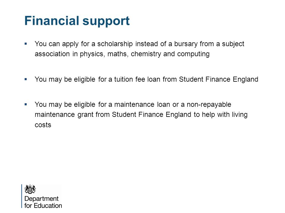 Financial support  You can apply for a scholarship instead of a bursary from a subject association in physics, maths, chemistry and computing  You m