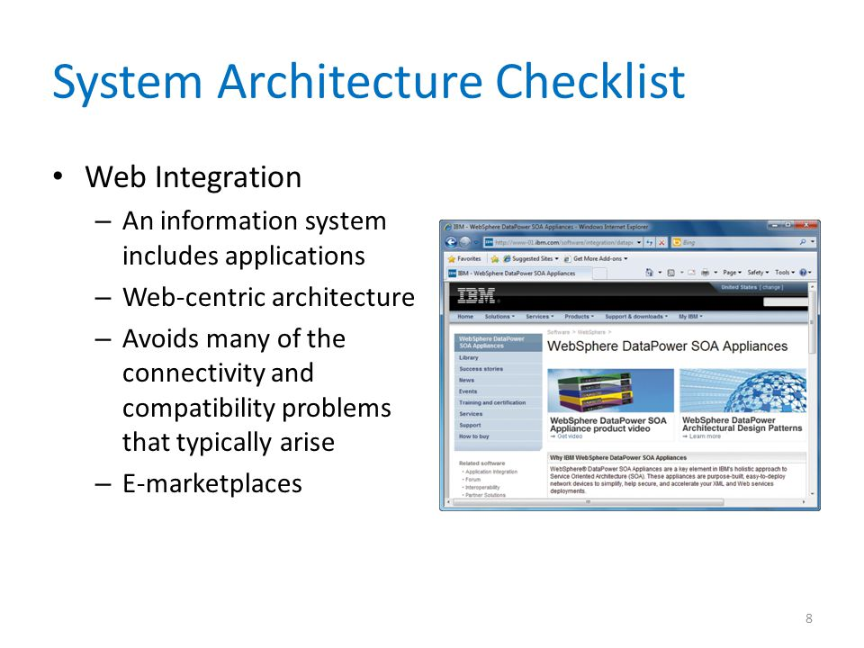 System Architecture Checklist Legacy System Interface Requirements – The new system might have to interface with one or more legacy systems – Interfacing a new system with a legacy system involves analysis of data formats and compatibility – The analyst must know if the new application eventually will replace the legacy system 9