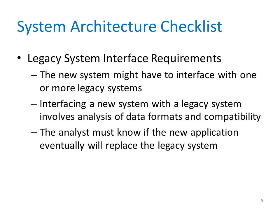 System Architecture Checklist Processing Options – In planning the architecture, designers also must consider how the system will process data - online or in batches – Provision must be made for backup and speedy recovery in the event of system failure 10