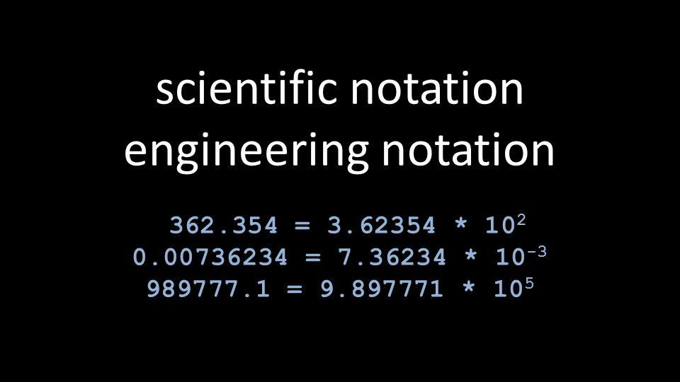 scientific notation engineering notation 362.354 = 3.62354 * 10 2 0.00736234 = 7.36234 * 10 -3 989777.1 = 9.897771 * 10 5