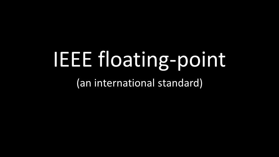 IEEE floating-point (an international standard)