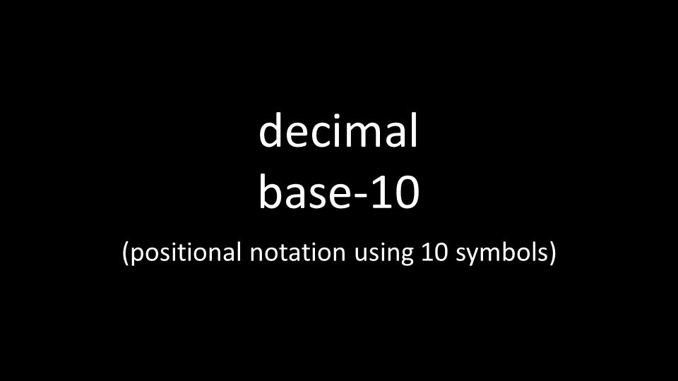 decimal base-10 (positional notation using 10 symbols)