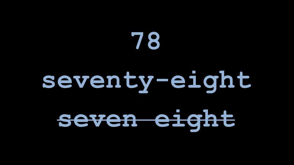 78 seventy-eight seven eight