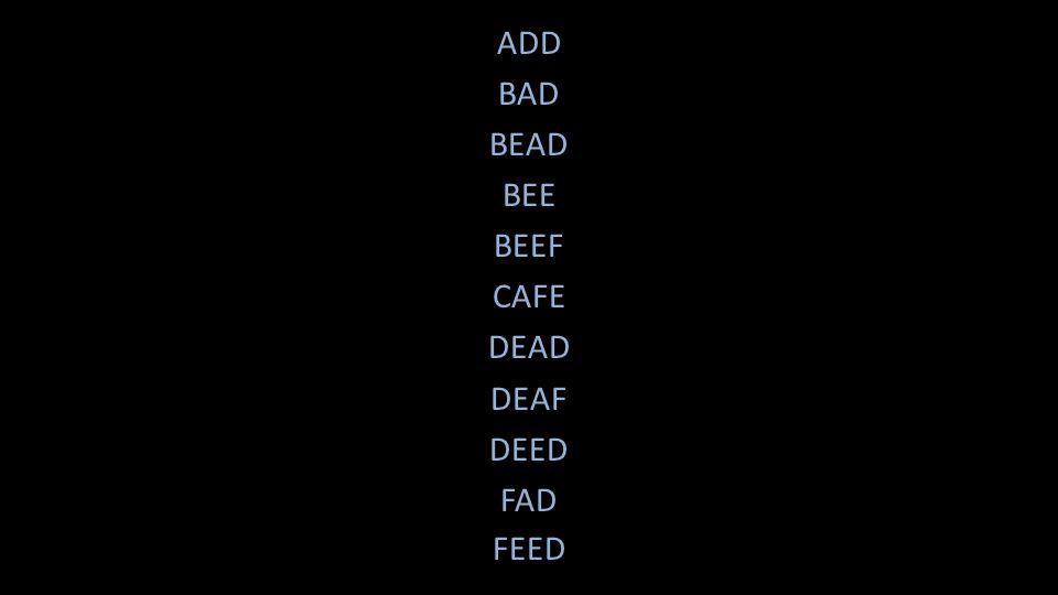 ADD BAD BEAD BEE BEEF CAFE DEAD DEAF DEED FAD FEED