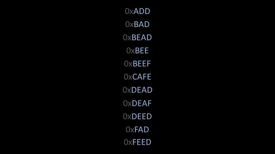 0xADD 0xBAD 0xBEAD 0xBEE 0xBEEF 0xCAFE 0xDEAD 0xDEAF 0xDEED 0xFAD 0xFEED