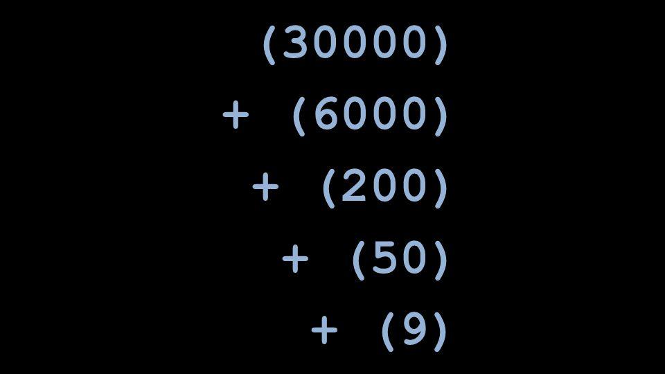 (30000) + (6000) + (200) + (50) + (9)
