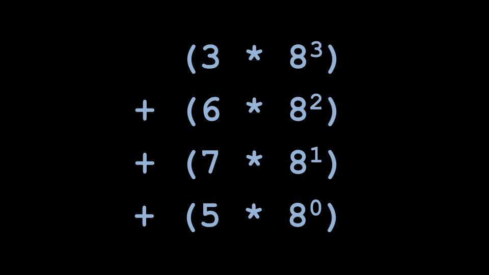 (3 * 8 3 ) + (6 * 8 2 ) + (7 * 8 1 ) + (5 * 8 0 )
