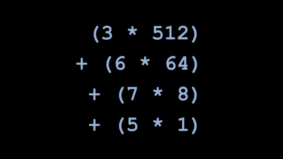 (3 * 512) + (6 * 64) + (7 * 8) + (5 * 1)