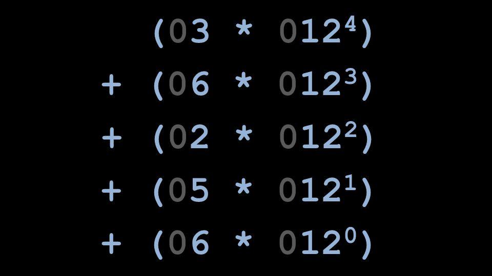 (03 * 012 4 ) + (06 * 012 3 ) + (02 * 012 2 ) + (05 * 012 1 ) + (06 * 012 0 )