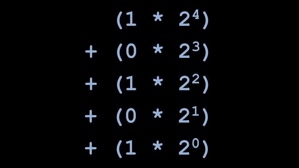 (1 * 2 4 ) + (0 * 2 3 ) + (1 * 2 2 ) + (0 * 2 1 ) + (1 * 2 0 )