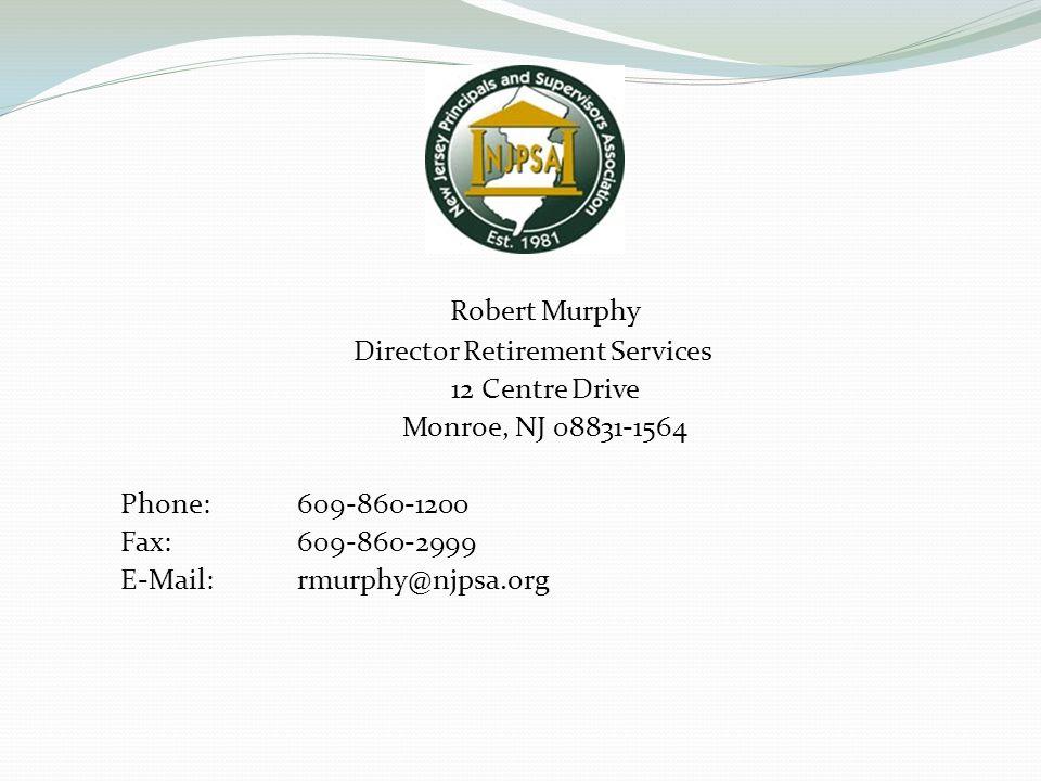Robert Murphy Director Retirement Services 12 Centre Drive Monroe, NJ 08831-1564 Phone:609-860-1200 Fax:609-860-2999 E-Mail:rmurphy@njpsa.org