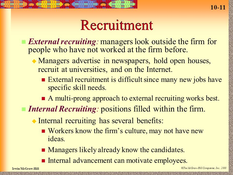 10-11 Irwin/McGraw-Hill ©The McGraw-Hill Companies, Inc., 2000 Recruitment External recruiting: managers look outside the firm for people who have not