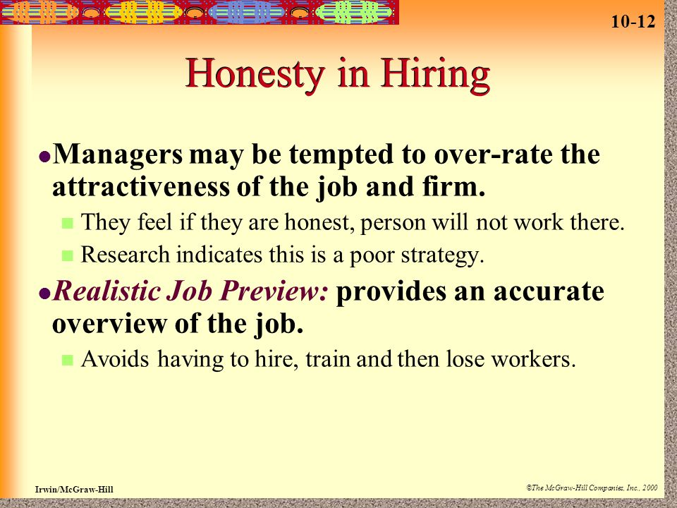 10-12 Irwin/McGraw-Hill ©The McGraw-Hill Companies, Inc., 2000 Honesty in Hiring Managers may be tempted to over-rate the attractiveness of the job an