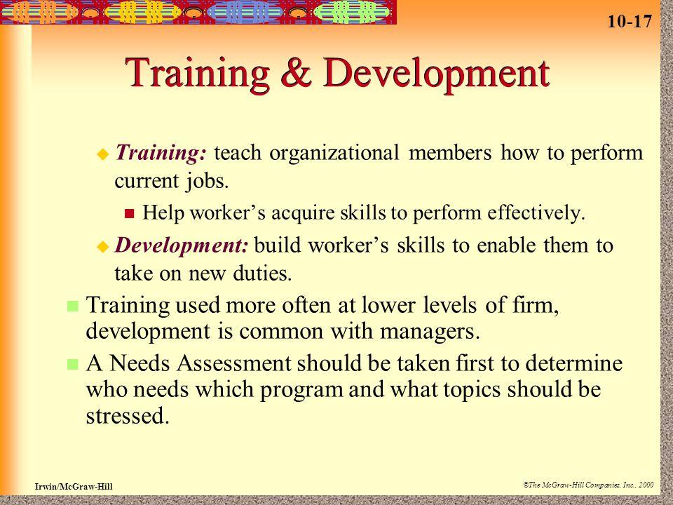 10-17 Irwin/McGraw-Hill ©The McGraw-Hill Companies, Inc., 2000 Training & Development  Training: teach organizational members how to perform current