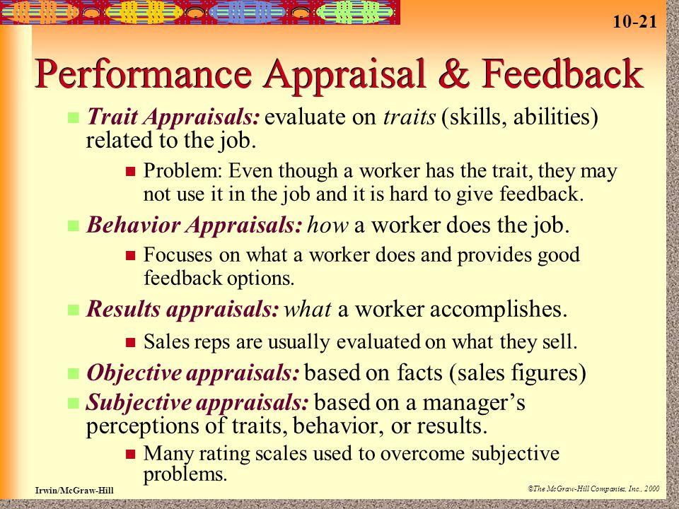 10-21 Irwin/McGraw-Hill ©The McGraw-Hill Companies, Inc., 2000 Performance Appraisal & Feedback Trait Appraisals: evaluate on traits (skills, abilitie