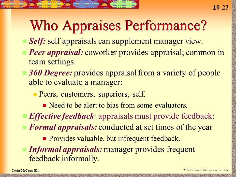 10-23 Irwin/McGraw-Hill ©The McGraw-Hill Companies, Inc., 2000 Who Appraises Performance? Self: self appraisals can supplement manager view. Peer appr