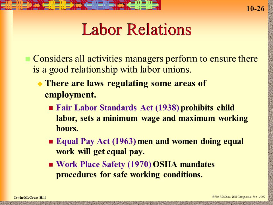 10-26 Irwin/McGraw-Hill ©The McGraw-Hill Companies, Inc., 2000 Labor Relations Considers all activities managers perform to ensure there is a good rel