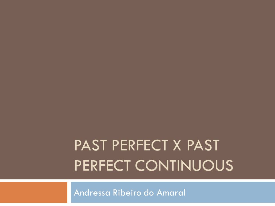 PAST PERFECT X PAST PERFECT CONTINUOUS Andressa Ribeiro do Amaral