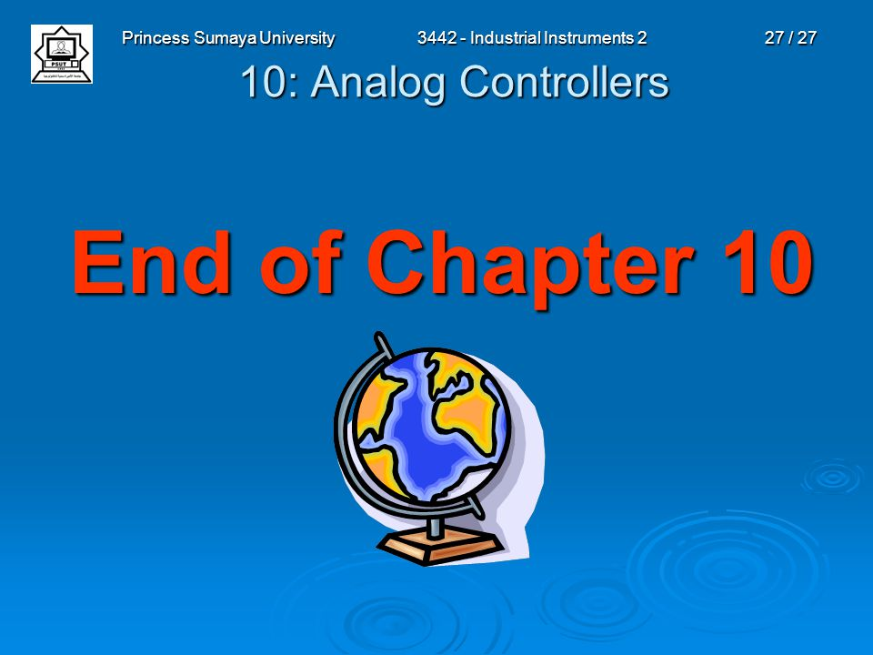 Princess Sumaya University3442 - Industrial Instruments 227 / 27 10: Analog Controllers End of Chapter 10