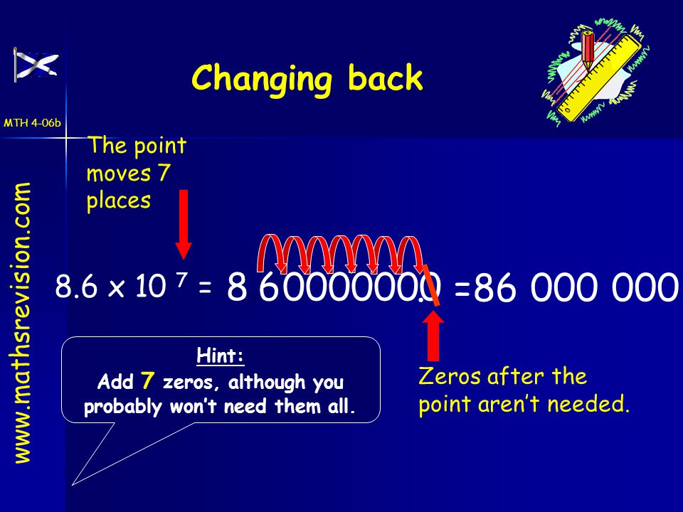 =86 000 000 Zeros after the point aren't needed. The point moves 7 places 8.6 0000000.