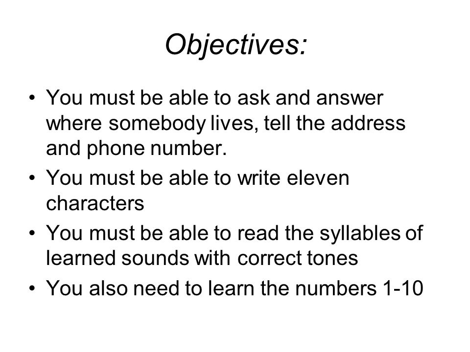 Objectives: You must be able to ask and answer where somebody lives, tell the address and phone number.