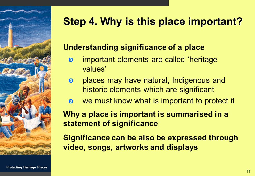 11 Protecting Heritage Places Step 4. Why is this place important.