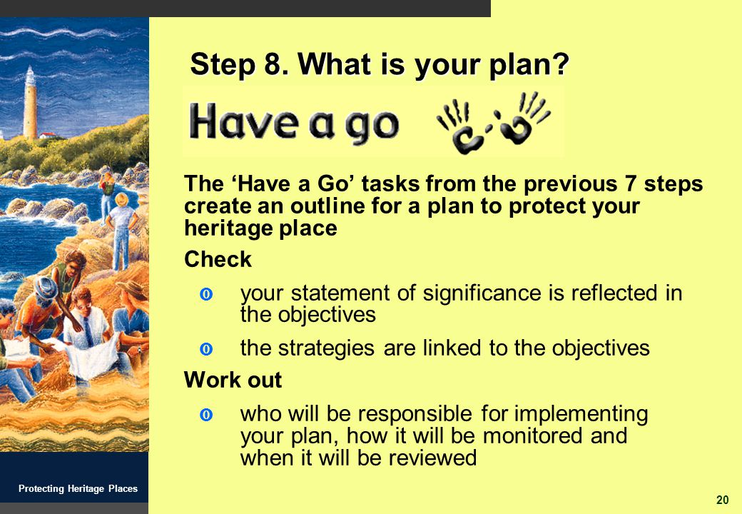 20 Protecting Heritage Places Step 8. What is your plan.