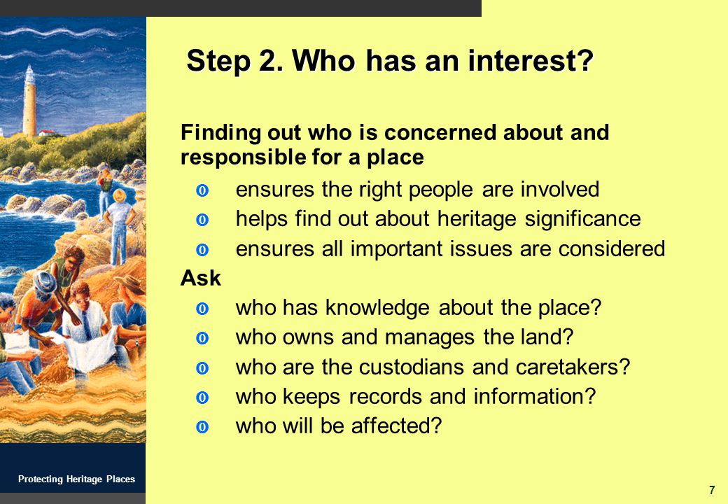 7 Protecting Heritage Places Step 2. Who has an interest.