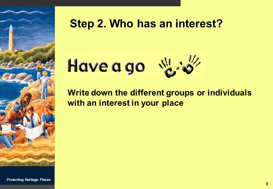 8 Protecting Heritage Places Step 2. Who has an interest.