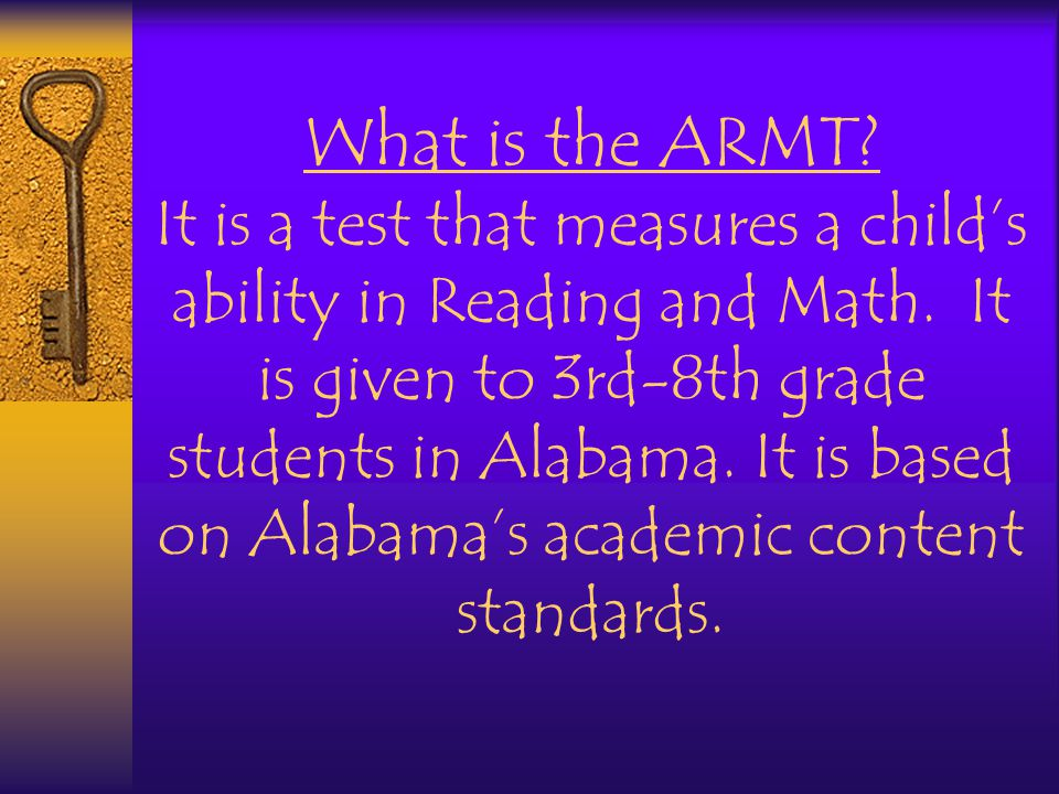 What is the ARMT. It is a test that measures a child's ability in Reading and Math.
