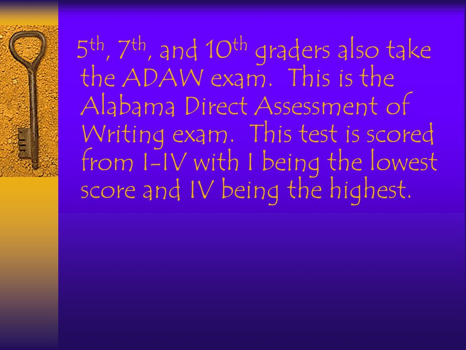 5 th, 7 th, and 10 th graders also take the ADAW exam.