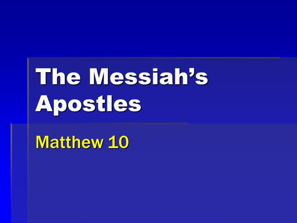 2 Apostles of Christ Matthew 10  Selected and commissioned  Warned and encouraged  Significant role in the kingdom, Matt.