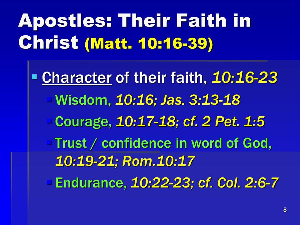 8 Apostles: Their Faith in Christ (Matt. 10:16-39)  Character of their faith, 10:16-23  Wisdom, 10:16; Jas. 3:13-18  Courage, 10:17-18; cf. 2 Pet.