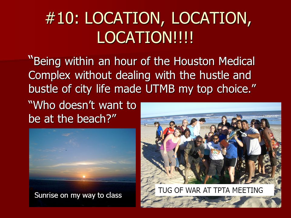 #9: UTMB ENVIRONMENT Friendly, relaxed, comfortable environment Small town feeling, but close to the big city close to the big city Culturally diverse students and faculty students and faculty Feels like home!