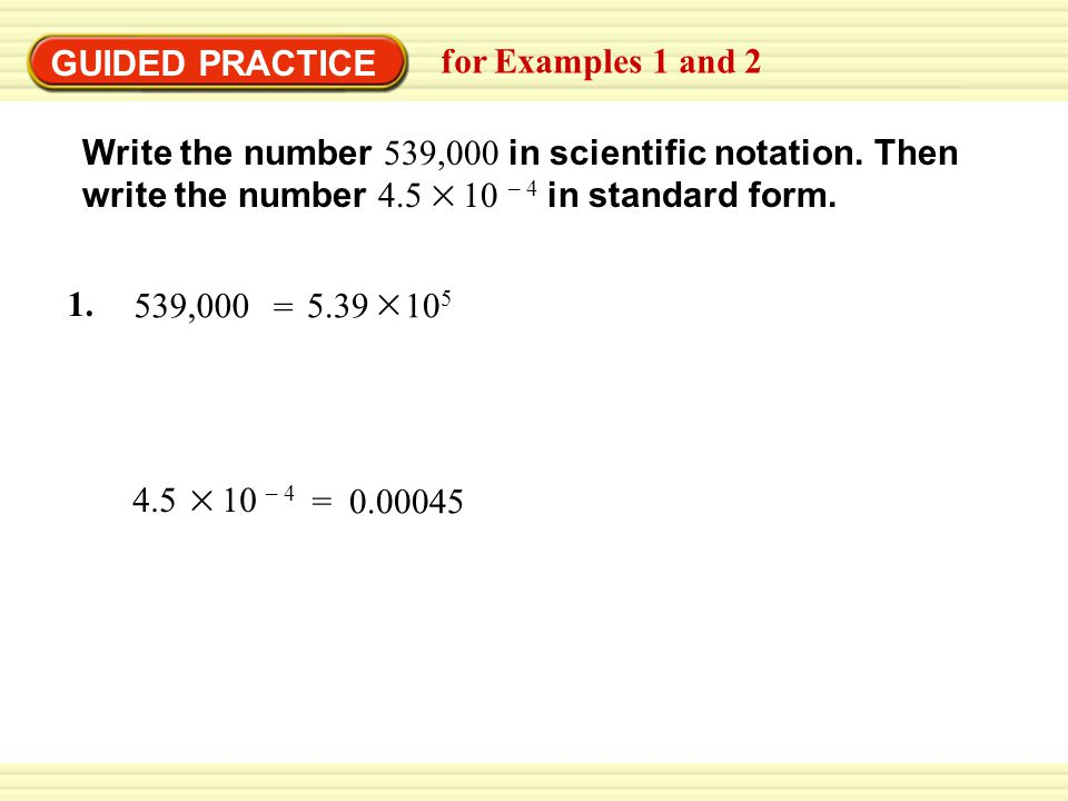 GUIDED PRACTICE for Examples 1 and 2 Write the number 539,000 in scientific notation.