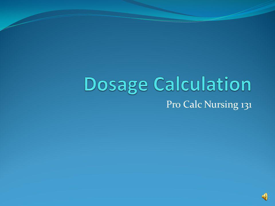 Calculating dosage in tabs, caps, ml Step Four – Perform the math.