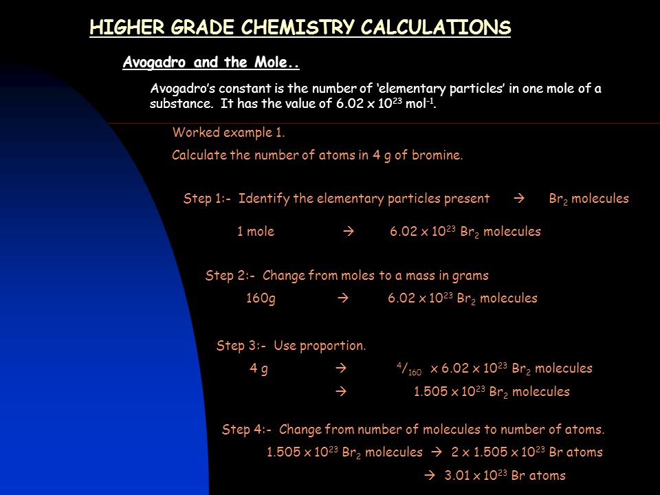 HIGHER GRADE CHEMISTRY CALCULATIONS Avogadro and the Mole.. Avogadro's constant is the number of 'elementary particles' in one mole of a substance. It