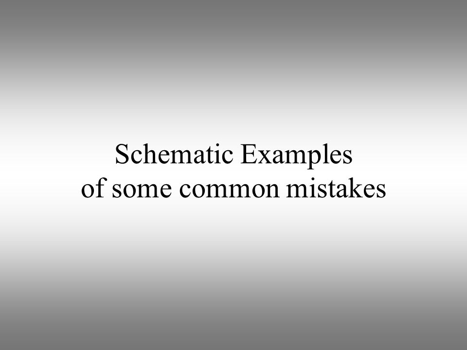 Schematic Examples of some common mistakes