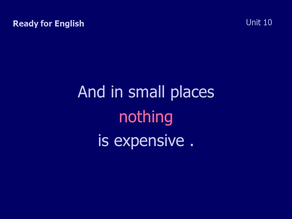 Ready for English Unit 10 And in small places nothing is expensive.