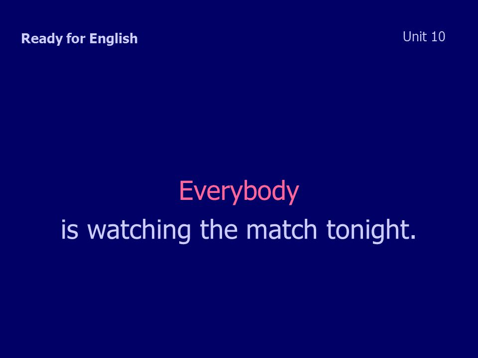 Ready for English Unit 10 Everybody is watching the match tonight.