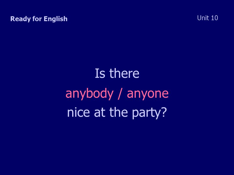 Ready for English Unit 10 Is there anybody / anyone nice at the party
