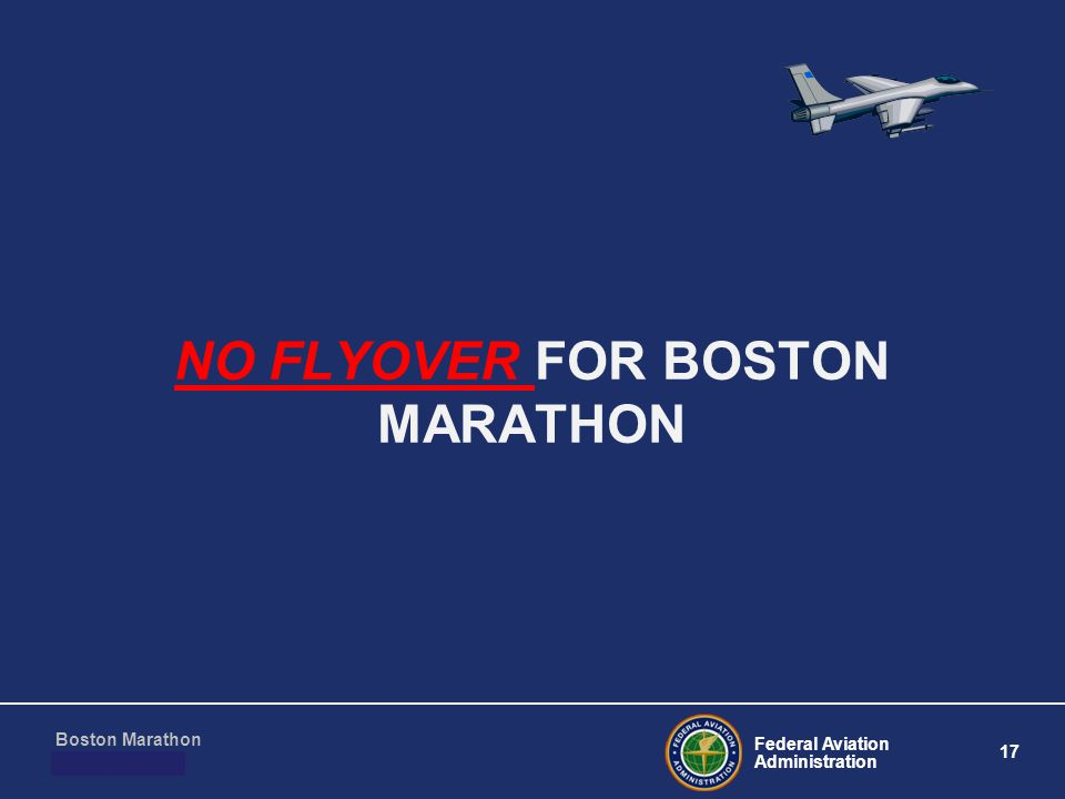 Federal Aviation Administration 17 Boston Marathon March 10, 2011 NO FLYOVER FOR BOSTON MARATHON