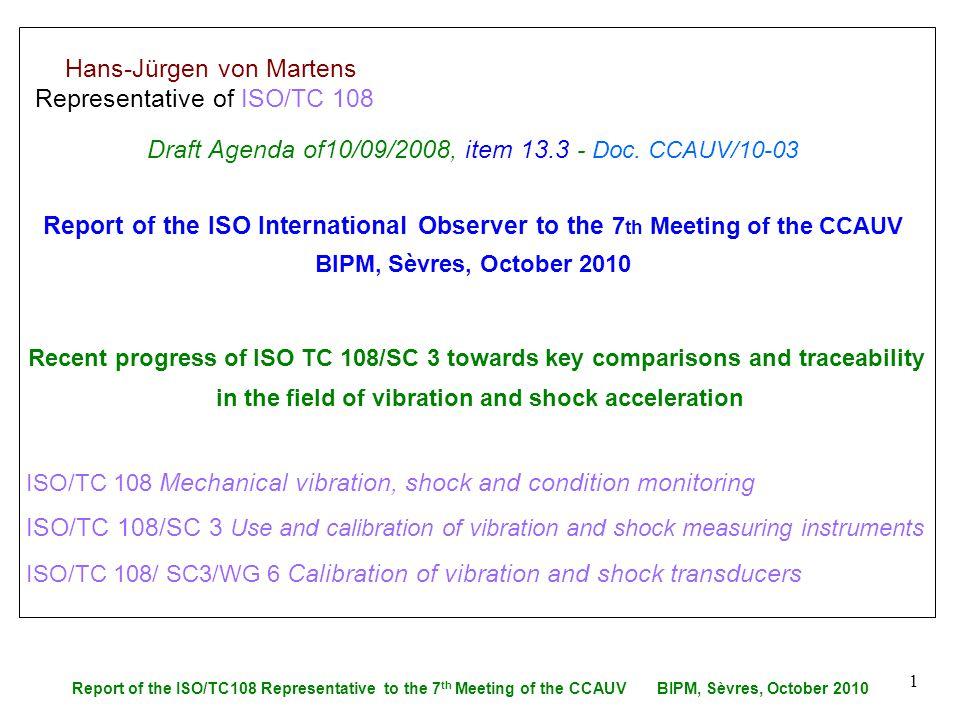 Report of the ISO/TC108 Representative to the 7 th Meeting of the CCAUV BIPM, Sèvres, October 2010 1 Hans-Jürgen von Martens Representative of ISO/TC