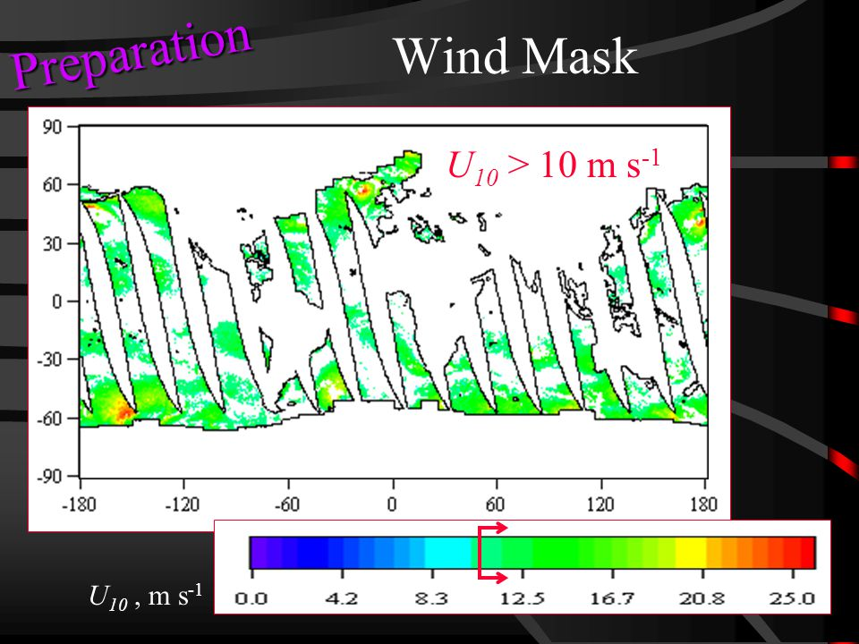Wind Mask U 10, m s -1 U 10 > 10 m s -1 Preparation