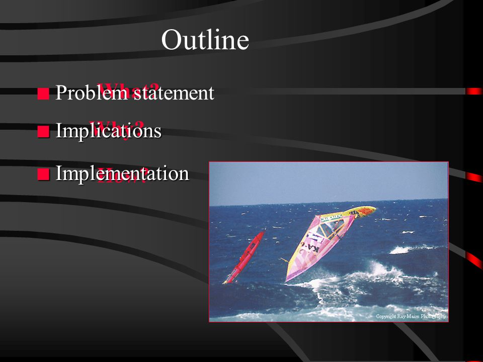 Outline What n Problem statement How n Implementation Why n Implications