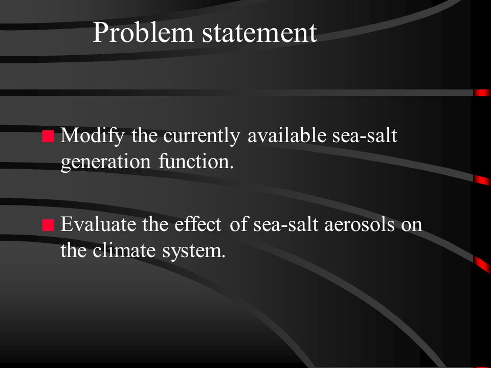 Problem statement n Modify the currently available sea-salt generation function.